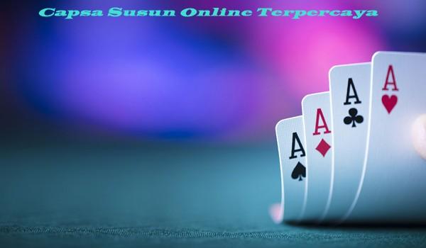 Langkah Menang Bermain Capsa Susun Online Terpercaya