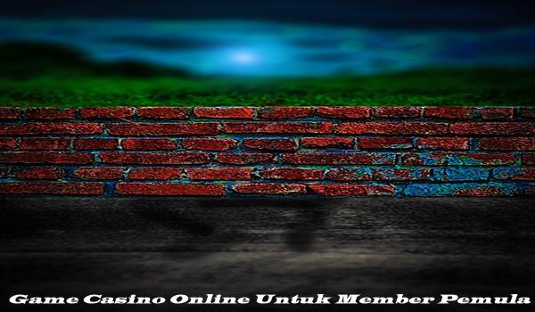 Game Casino Online Untuk Member Pemula