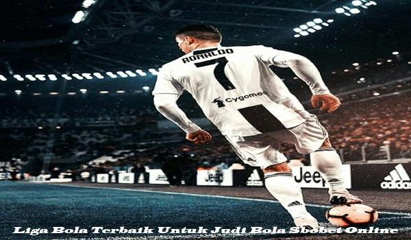 Liga Bola Terbaik Untuk Judi Bola Sbobet Online