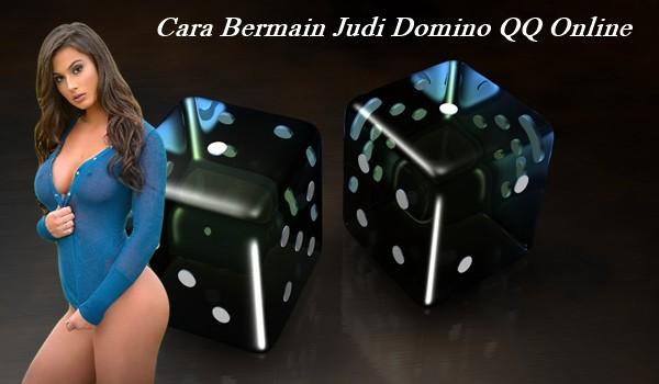 Cara Bermain Judi Domino QQ Online